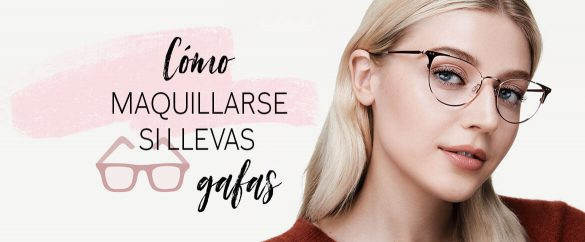 Cómo maquillarte si utilizas gafas